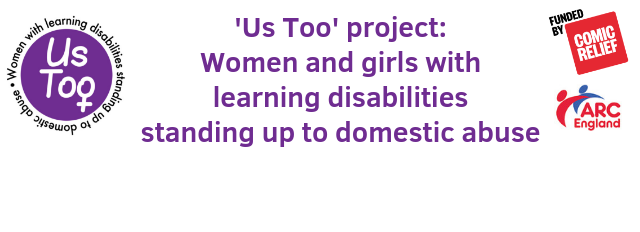 'Us Too' is a two-year user-led project, funded by Comic Relief, on domestic abuse and learning disability/autism, which is taking place in Cornwall and Devon.
