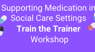 Supporting Medication: Train the Trainer workshops suitable for your organisation's in-house trainer.