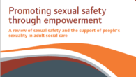 Download the CQC report <strong><em>Promoting Sexual Safety Through Empowerment: A review of sexual safety and the support of people's sexuality in adult social care</strong></em>